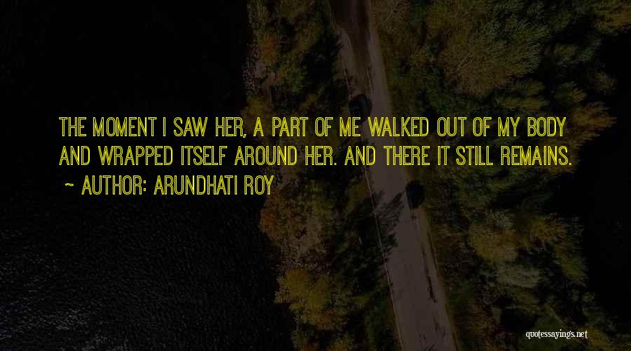My Love Still Remains Quotes By Arundhati Roy