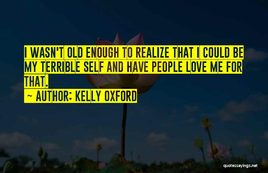 My Love Wasn't Enough Quotes By Kelly Oxford