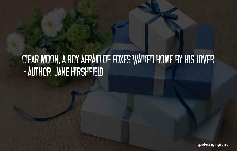 My Lover Boy Quotes By Jane Hirshfield