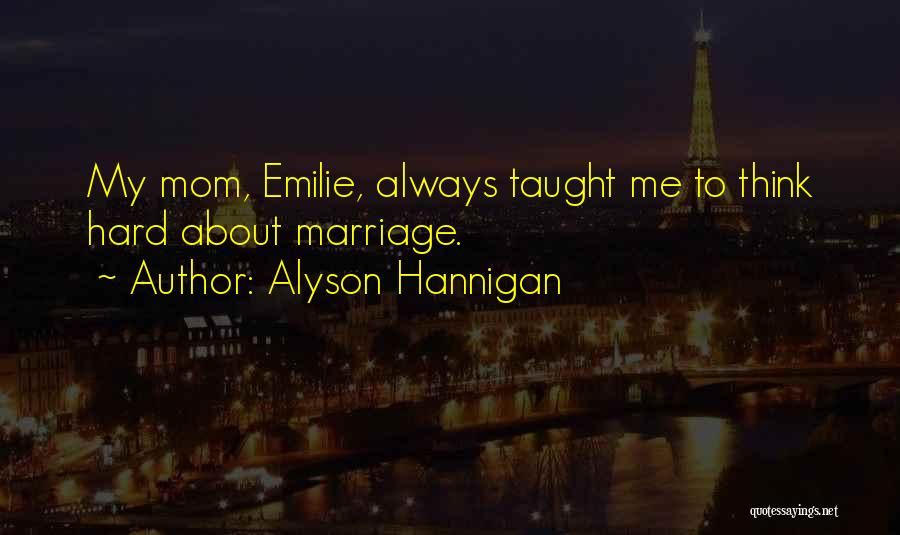 My Mom Always Taught Me Quotes By Alyson Hannigan