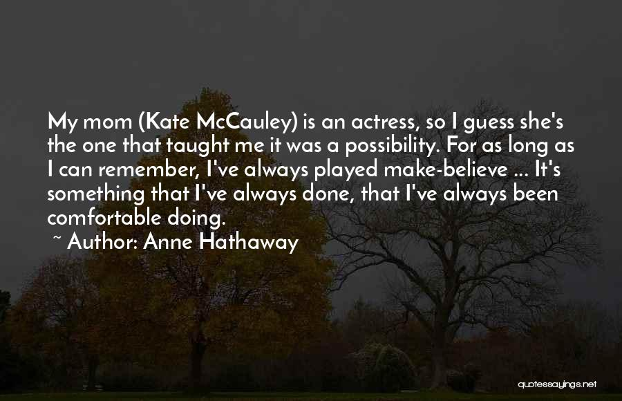 My Mom Always Taught Me Quotes By Anne Hathaway