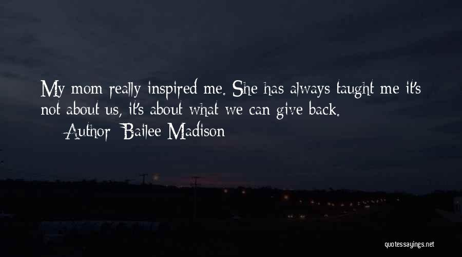 My Mom Always Taught Me Quotes By Bailee Madison