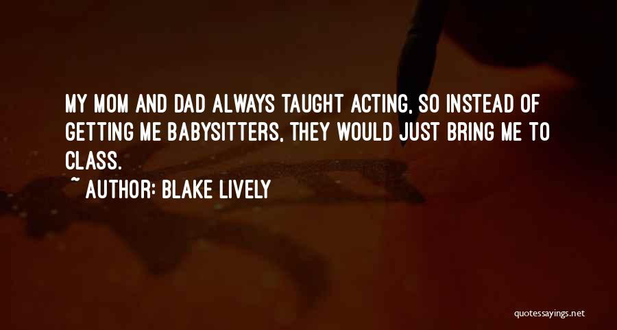 My Mom Always Taught Me Quotes By Blake Lively