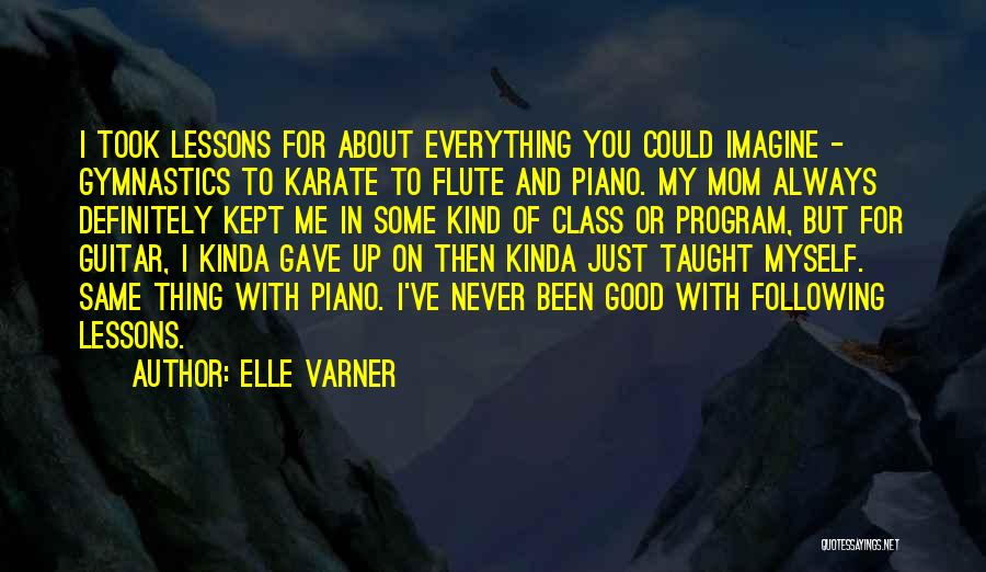 My Mom Always Taught Me Quotes By Elle Varner