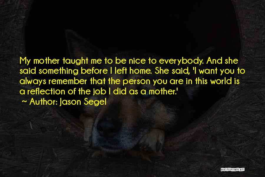 My Mom Always Taught Me Quotes By Jason Segel
