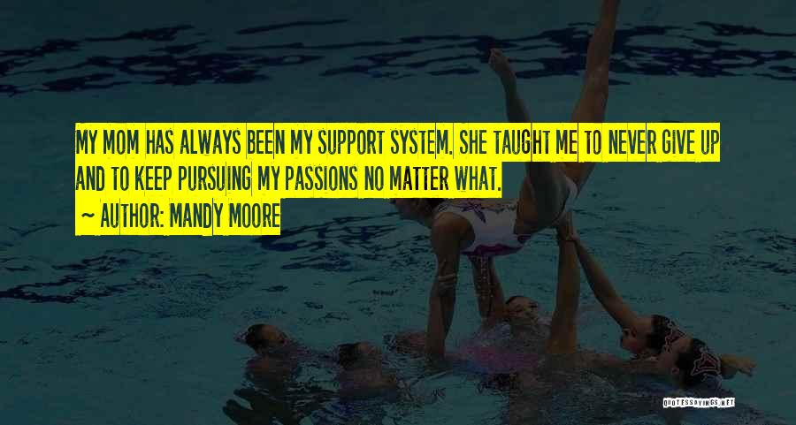 My Mom Always Taught Me Quotes By Mandy Moore
