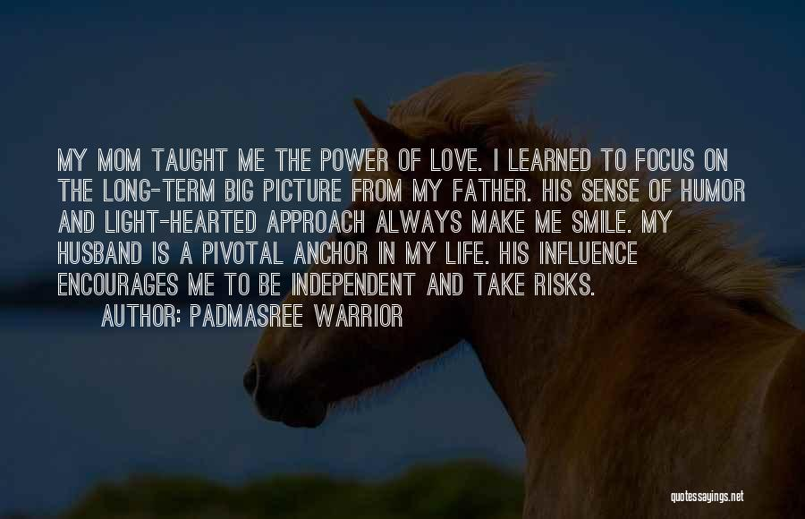 My Mom Always Taught Me Quotes By Padmasree Warrior