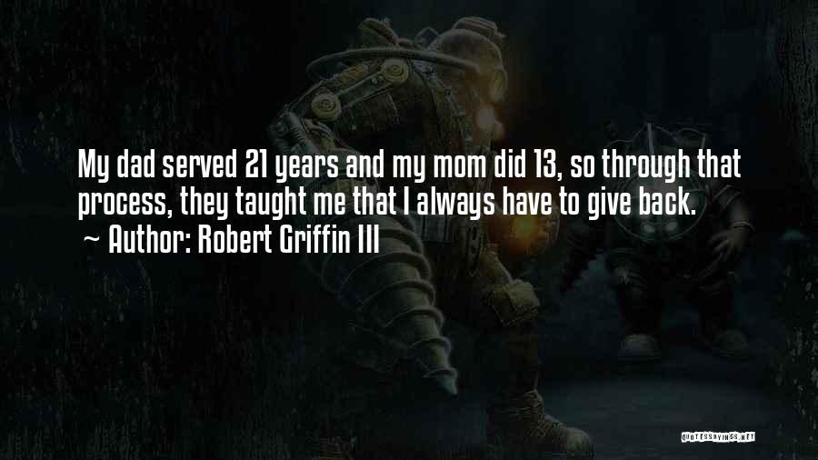 My Mom Always Taught Me Quotes By Robert Griffin III