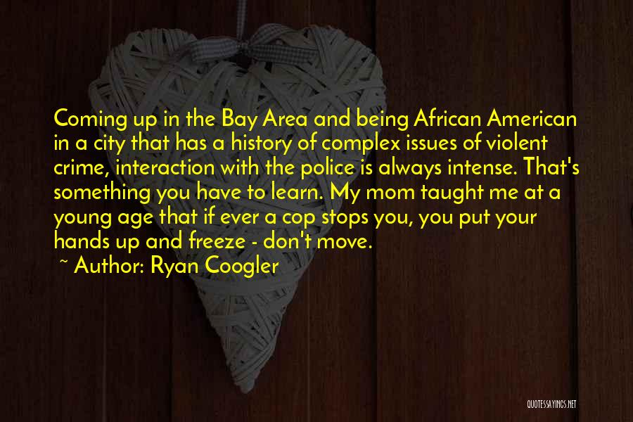 My Mom Always Taught Me Quotes By Ryan Coogler