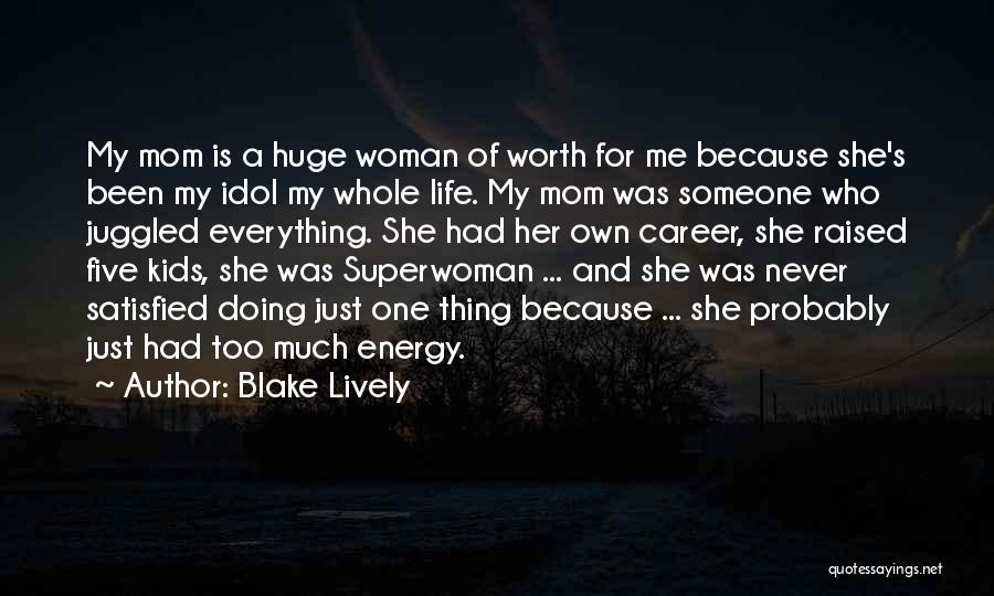 My Mom Is A Superwoman Quotes By Blake Lively