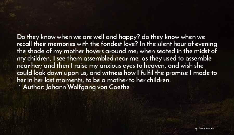 My Mother In Heaven Quotes By Johann Wolfgang Von Goethe
