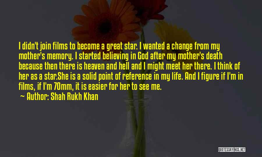 My Mother In Heaven Quotes By Shah Rukh Khan