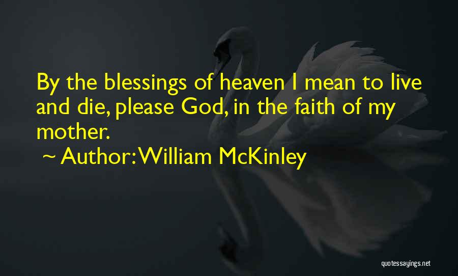 My Mother In Heaven Quotes By William McKinley
