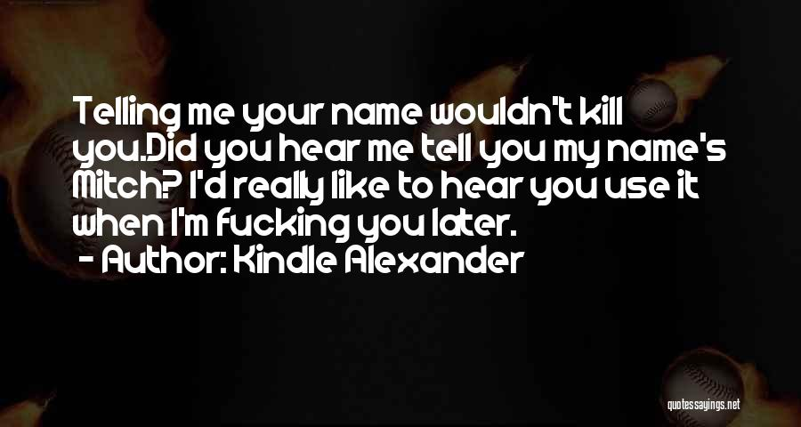 My Name Quotes By Kindle Alexander