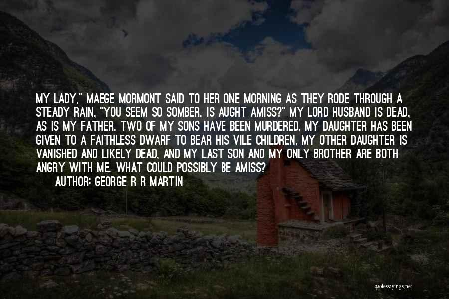 My One And Only Brother Quotes By George R R Martin