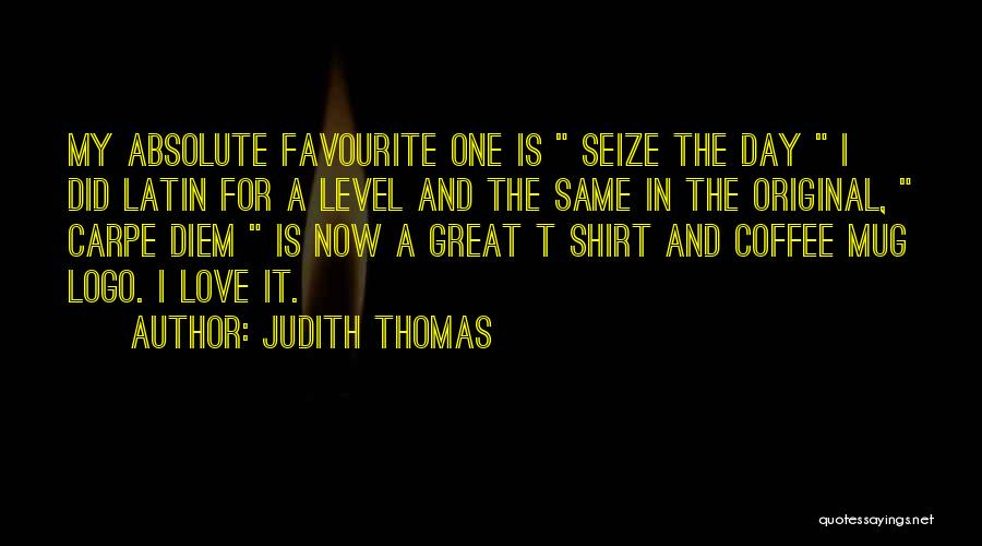 My One Great Love Quotes By Judith Thomas