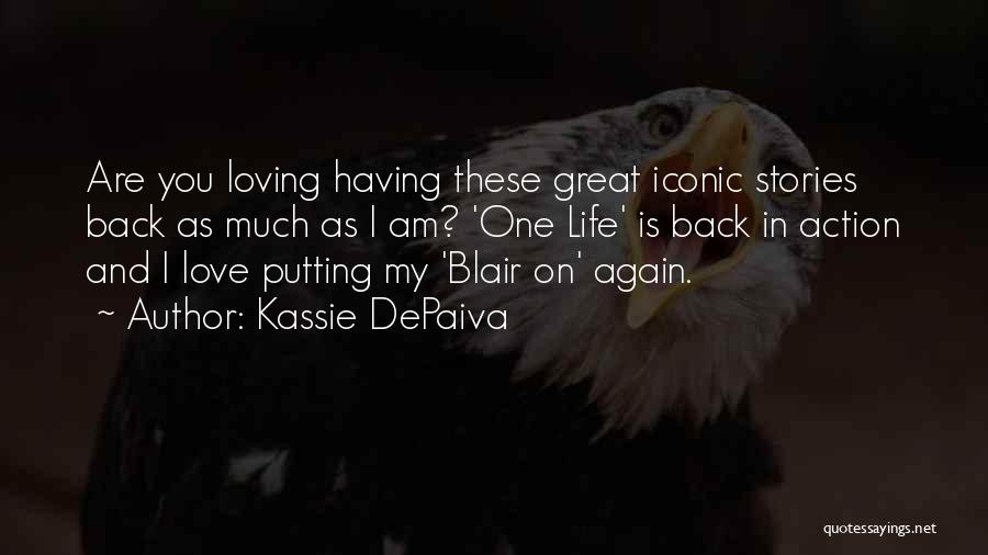My One Great Love Quotes By Kassie DePaiva