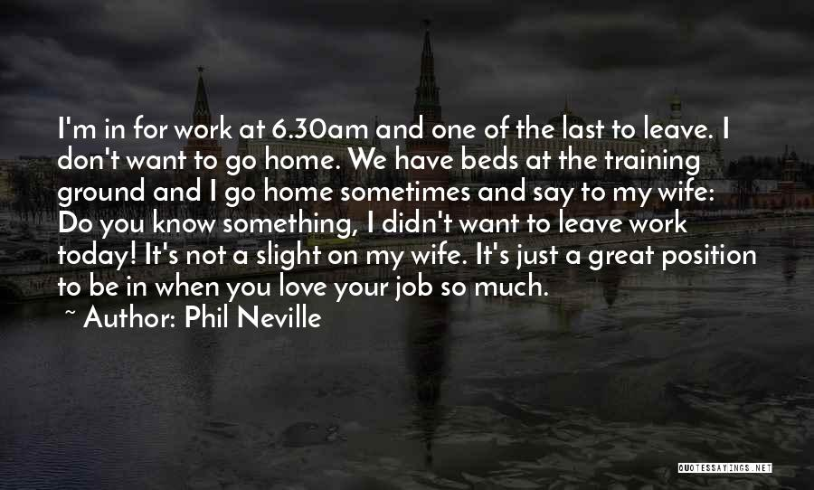 My One Great Love Quotes By Phil Neville