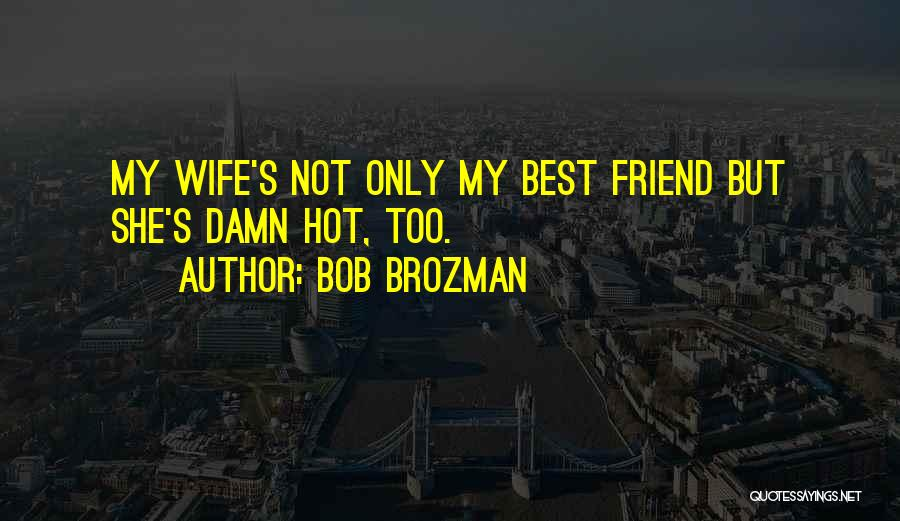 My Only Best Friend Quotes By Bob Brozman