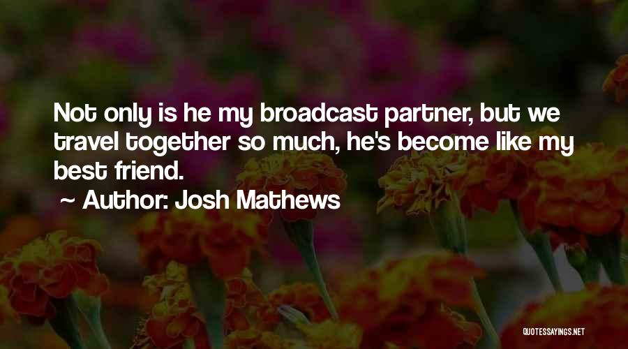 My Only Best Friend Quotes By Josh Mathews