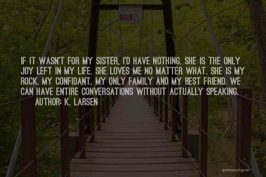 My Only Best Friend Quotes By K. Larsen