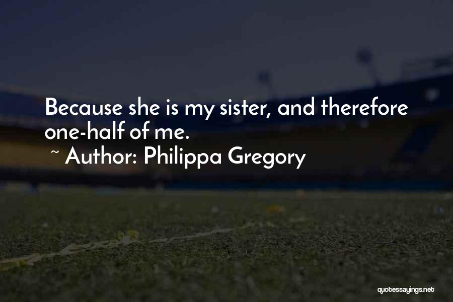 My Other Half Sister Quotes By Philippa Gregory