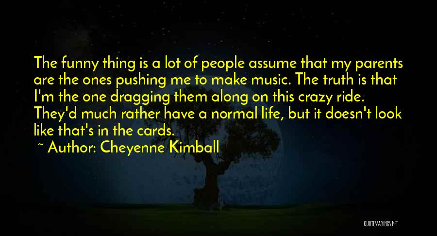 My Parents Funny Quotes By Cheyenne Kimball