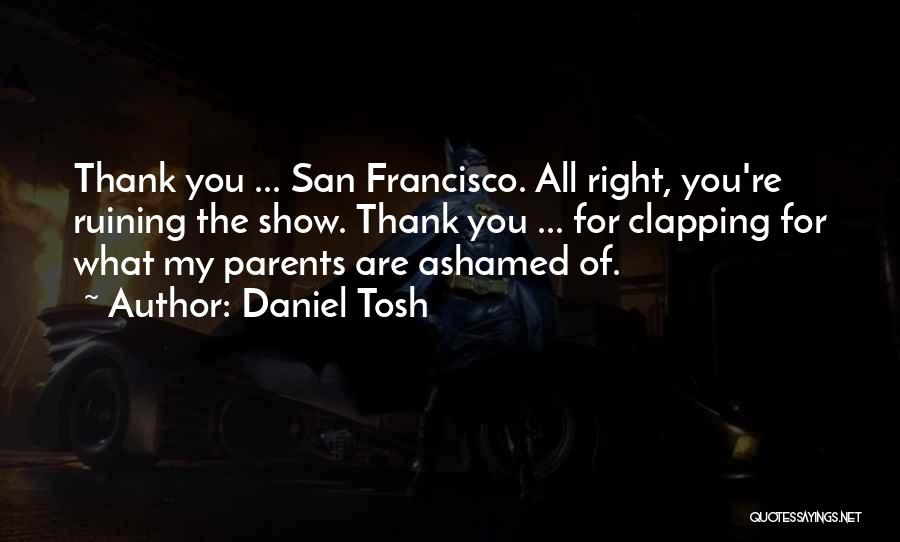My Parents Funny Quotes By Daniel Tosh