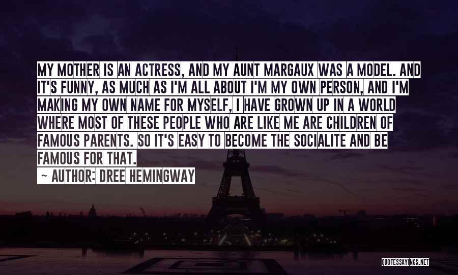 My Parents Funny Quotes By Dree Hemingway