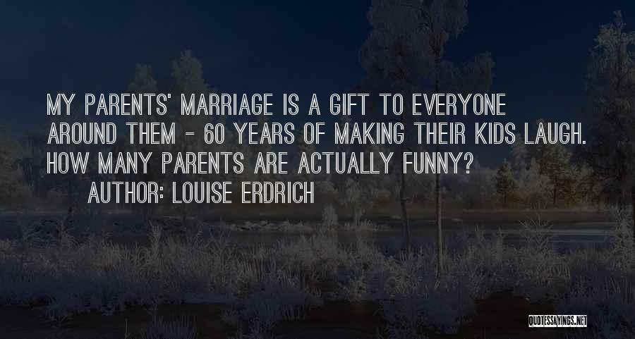 My Parents Funny Quotes By Louise Erdrich