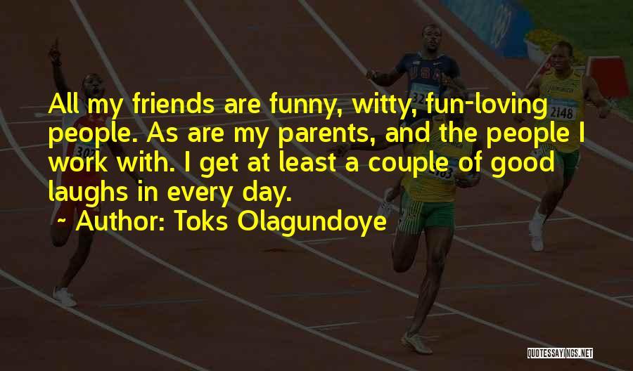 My Parents Funny Quotes By Toks Olagundoye