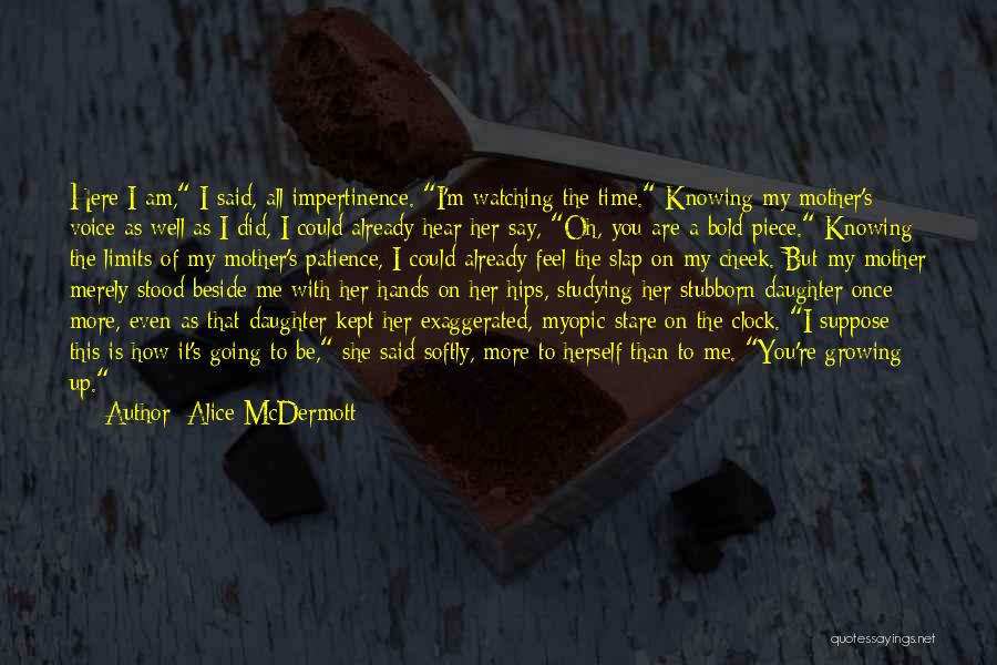 My Patience Has Limits Quotes By Alice McDermott