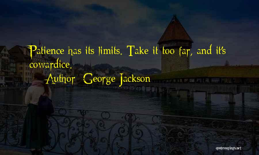 My Patience Has Limits Quotes By George Jackson