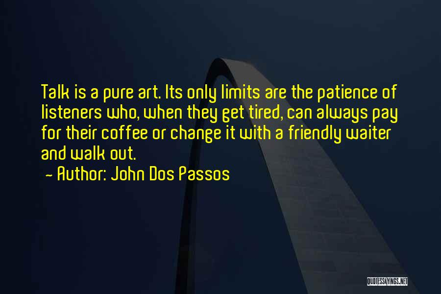My Patience Has Limits Quotes By John Dos Passos