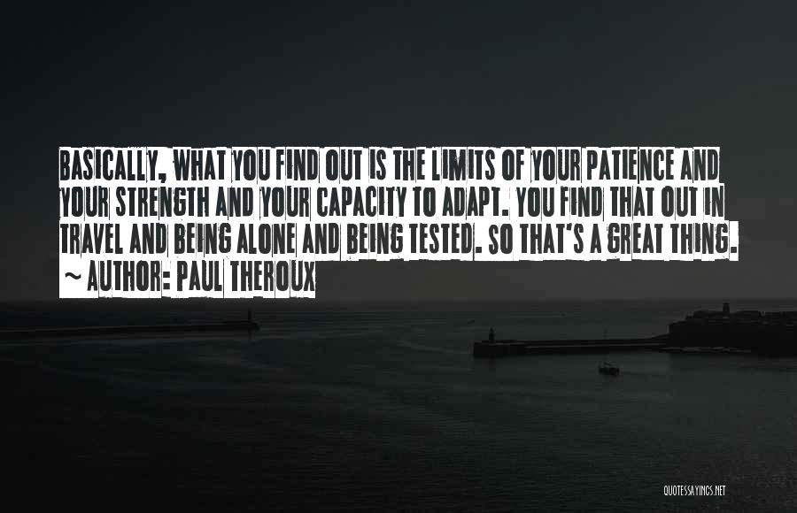 My Patience Has Limits Quotes By Paul Theroux