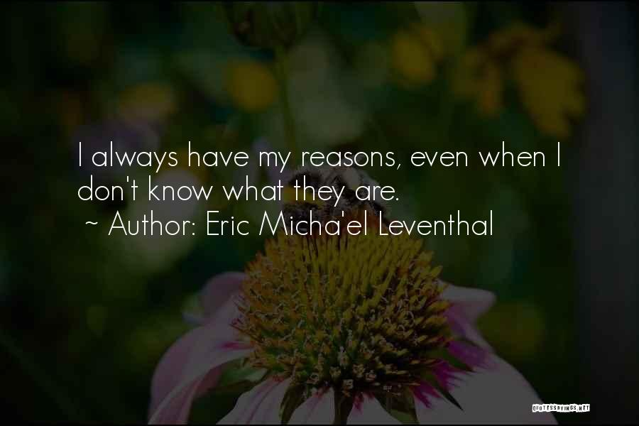 My Reasons Quotes By Eric Micha'el Leventhal