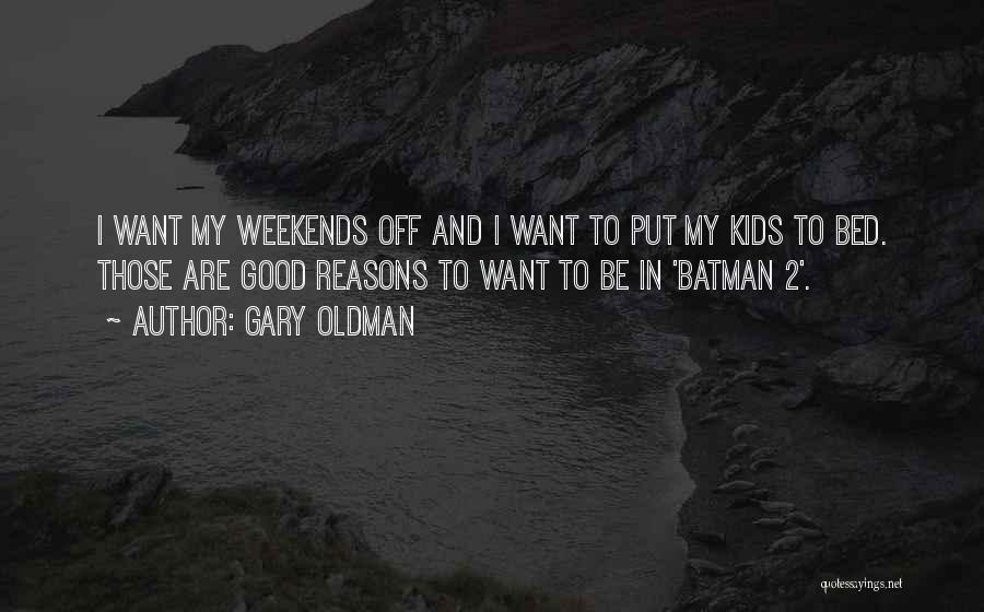 My Reasons Quotes By Gary Oldman