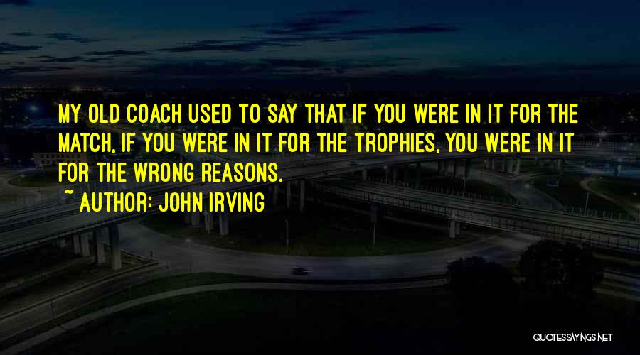 My Reasons Quotes By John Irving