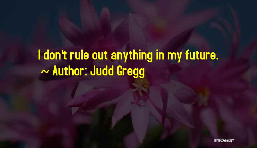 My Rule Quotes By Judd Gregg