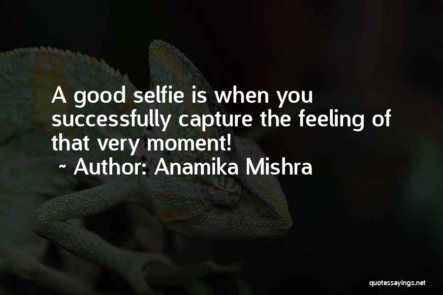 My Selfie Quotes By Anamika Mishra