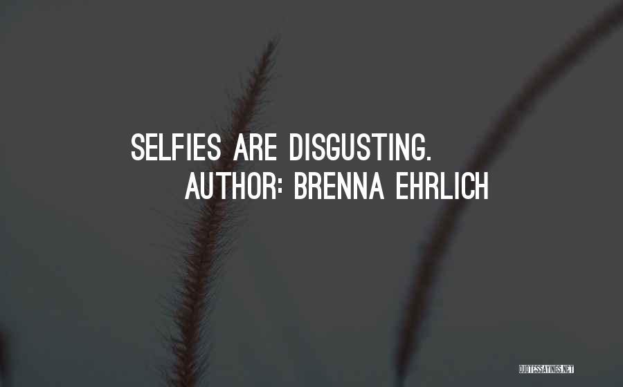 My Selfie Quotes By Brenna Ehrlich