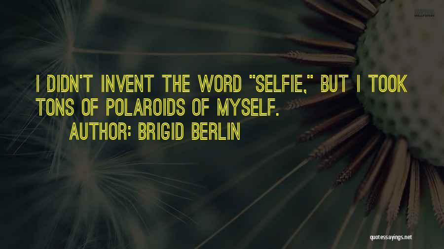 My Selfie Quotes By Brigid Berlin