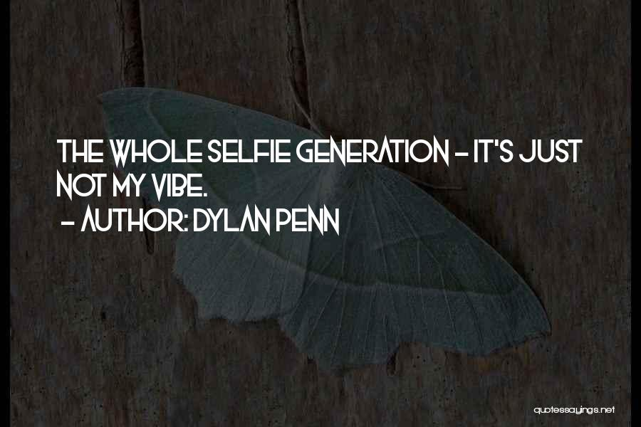 My Selfie Quotes By Dylan Penn