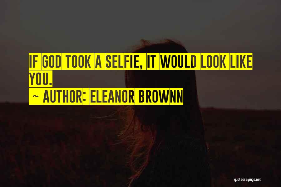 My Selfie Quotes By Eleanor Brownn
