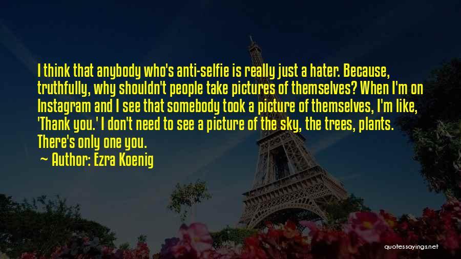 My Selfie Quotes By Ezra Koenig
