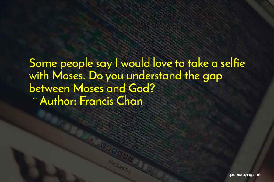 My Selfie Quotes By Francis Chan