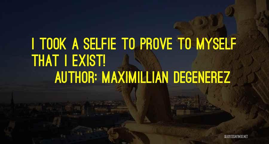 My Selfie Quotes By Maximillian Degenerez