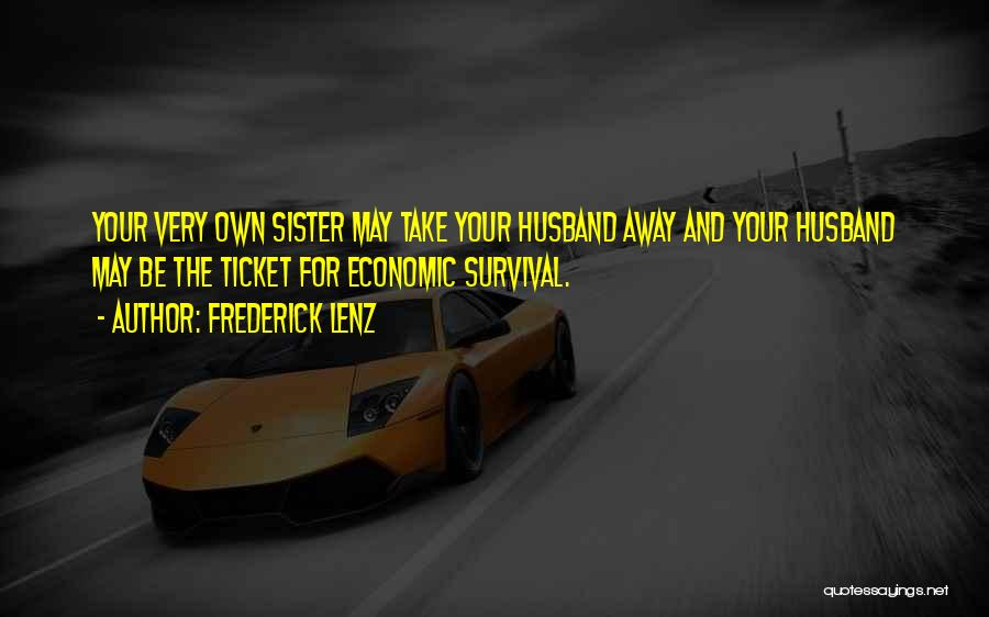 My Sister And Her Husband Quotes By Frederick Lenz