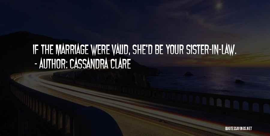 My Sister Marriage Quotes By Cassandra Clare