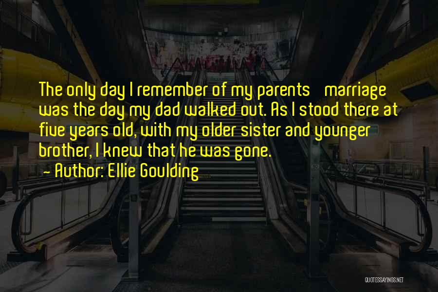 My Sister Marriage Quotes By Ellie Goulding